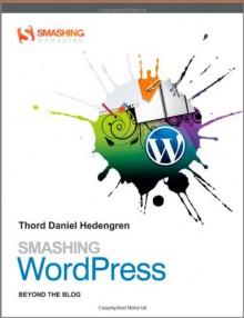 Smashing WordPress: Beyond the Blog (Smashing Magazine Book Series) - Thord Daniel Hedengren