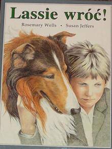 Lassie wróć! - Eric Knight, Rosemary Wells, Susan Jeffers