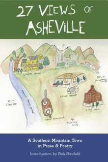 27 Views of Asheville: A Southern Mountain Town in Prose & Poetry - Rob Neufeld