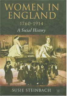 Women in England, 1760-1914: A Social History - Susie Steinbach