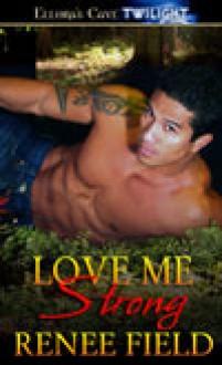 Love Me Strong - Renee Field