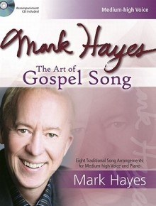 Mark Hayes: The Art of Gospel Song: Eight Traditional Song Arrangements for Medium-High Voice and Piano [With CD (Audio)] - Mark Hayes, Jean Anne Shafferman