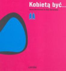 Kobietą być - Anna Mentlewicz, Ewa Żeromska
