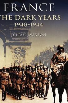France: The Dark Years, 1940-1944 (Modern World) - Julian Jackson
