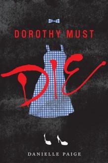 Dorothy Must Die (Dorothy Must Die #1) - Danielle Paige