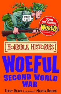 Horrible Histories: Woeful Second World War - Terry Deary, Martin C. Brown