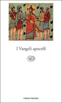 I Vangeli apocrifi - Anonymous, Geno Pampaloni, Marcello Craveri