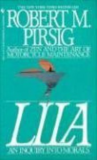 Lila: An Inquiry Into Morals - Robert M. Pirsig