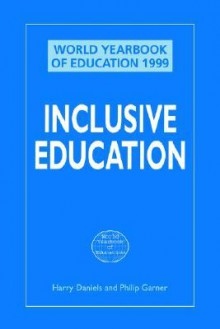 Inclusive Education (World Yearbook of Education 1999) (Creating Success) - Harry Daniels, Philip Garner