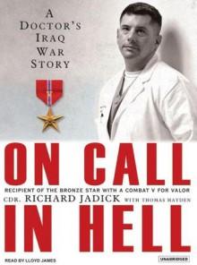 On Call in Hell: A Doctor's Iraq War Story - Thomas Hayden,Richard Jadick,Lloyd James