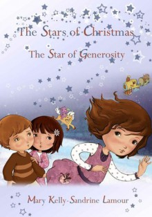 The Stars of Christmas: The Star of Generosity - Mary Kelly, Sandrine Lamour