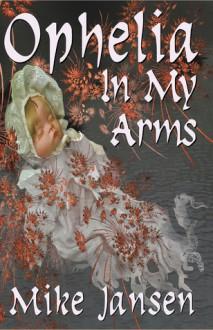 Ophelia in My Arms - Mike Jansen, James Ward Kirk, Tais Teng, Michael Blommaert
