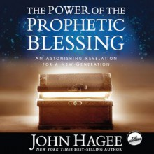 The Power of the Prophetic Blessing: An Astonishing Revelation for a New Generation (Audio) - John Hagee
