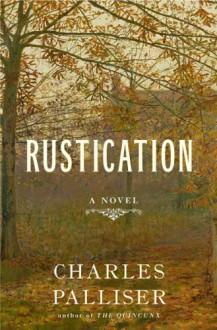 Rustication: A Novel - Charles Palliser