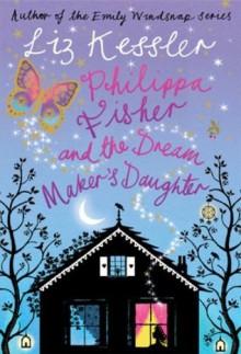 Philippa Fisher and the Dream Maker's Daughter - Liz Kessler