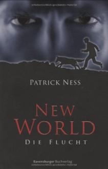 Die Flucht - Patrick Ness, Petra Koob-Pawis