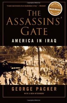 The Assassins' Gate: America in Iraq - George Packer