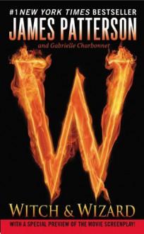 Witch & Wizard - Gabrielle Charbonnet,James Patterson