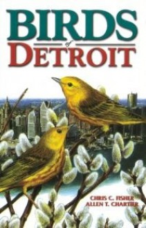 Birds of Detroit - Chris Fisher, Allen T. Chartier