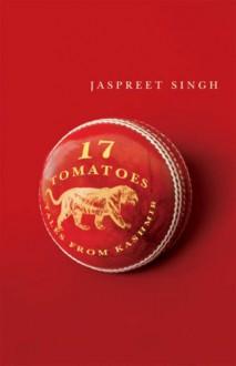 Seventeen Tomatoes : Tales from Kashmir - Jaspreet Singh