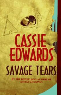 Savage Tears (Savage (Leisure Paperback)) - Cassie Edwards