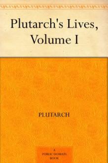 Plutarch's Lives, Volume I - Aubrey Stewart, Plutarch, George Long