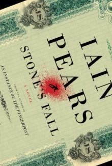 Stone's Fall: A Novel - Iain Pears