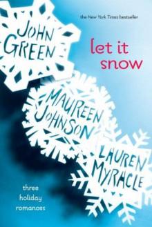 Let it Snow - Lauren Myracle,John Green,Maureen Johnson