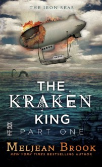 The Kraken King, Part I: The Kraken King and the Scribbling Spinster (Iron Seas, #4.1) - Meljean Brook