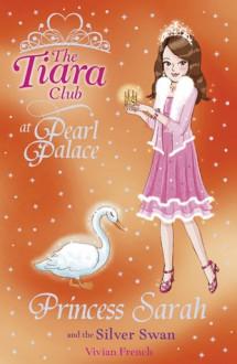 Princess Sarah and the Silver Swan - Vivian French