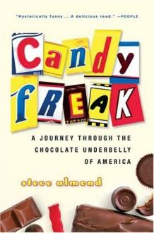 Candyfreak: A Journey through the Chocolate Underbelly of America (Harvest Book) - Steve Almond