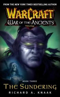 The Sundering (WarCraft: War of the Ancients, #3) - Richard A. Knaak