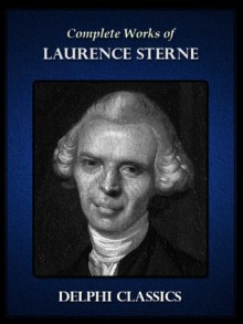 Complete Works of Laurence Sterne (Illustrated) - Laurence Sterne