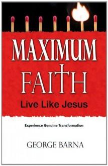 Maximum Faith - George Barna