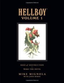 Hellboy, Volume 1: Seed of Destruction and Wake the Devil - Mike Mignola, John Byrne