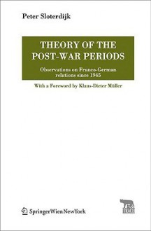 Theory of the Post-War Periods: Observations on Franco-German Relations Since 1945 - Peter Sloterdijk, Klaus-Dieter Müller, Pierre Stephen Robert Payne