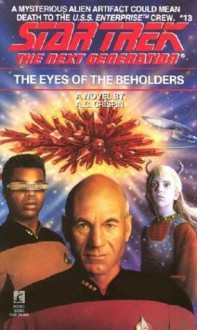 The Eyes of the Beholders (Star Trek The Next Generation, #13) - A.C. Crispin