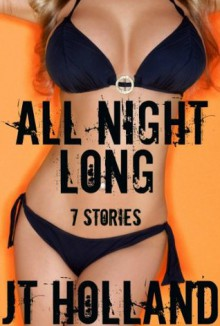 All Night Long: 7 Stories - JT Holland