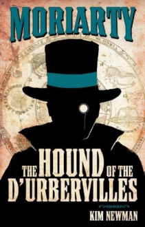 Professor Moriarty: The Hound of the D'Urbervilles (Professor Moriarty Novels) - Kim Newman