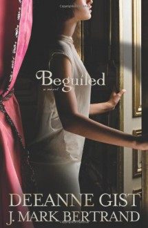 Beguiled - Deeanne Gist,J. Mark Bertrand