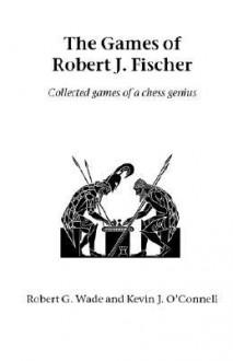 The Games Of Robert J. Fischer (Hardinge Simpole Chess Classics) - Kevin J. O'Connell, Robert G. Wade