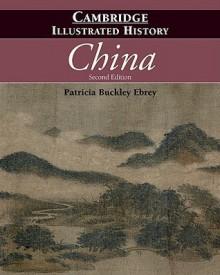 The Cambridge Illustrated History of China - Patricia Buckley Ebrey