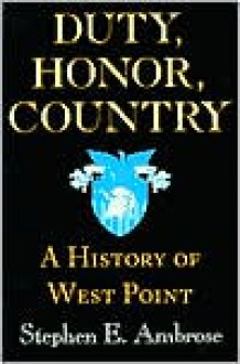 Duty, Honor, Country: A History of West Point - Stephen E. Ambrose, Dwight D. Eisenhower, Andrew J. Goodpaster