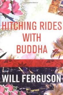Hitching Rides with Buddha - Will Ferguson