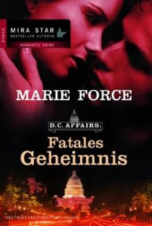 Fatales Geheimnis: D.C. Affairs 1 (German Edition) - Marie Force, Christian Trautmann