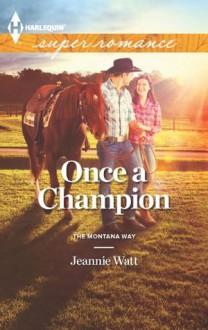 Once a Champion (The Montana Way) - Jeannie Watt