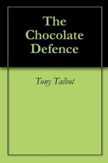The Chocolate Defence - Tony Talbot