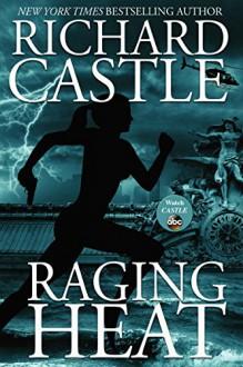 Raging Heat (Nikki Heat) - Richard Castle