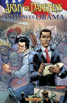 Army of Darkness: Ash Saves Obama - Elliott Serrano, Ariel Padilla, Todd Nauck