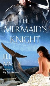 The Mermaid's Knight - Jill Myles